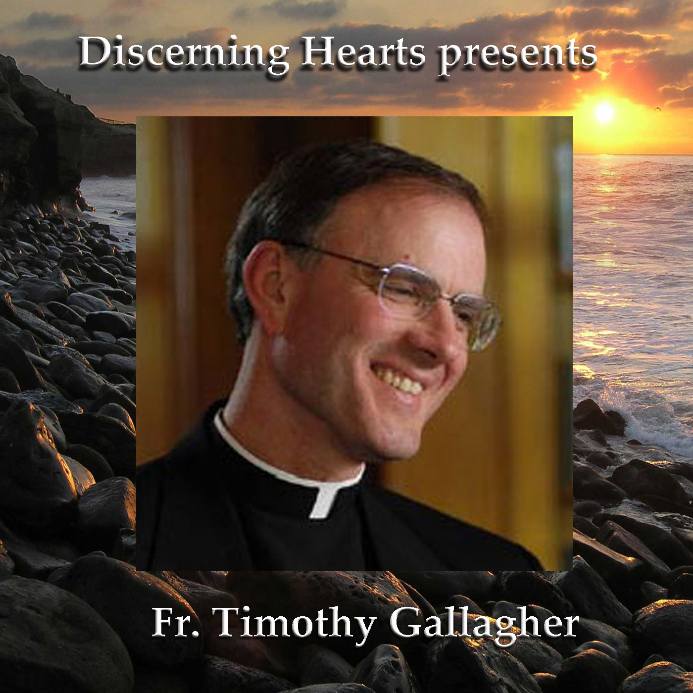 Discerning Hearts Catholic Podcasts » Fr. Timothy Gallagher