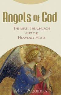 Angels of God: The Bible, the Church and the Heavenly Hosts 1